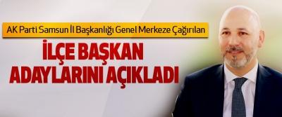 AK Parti Samsun İl Başkanlığı Genel Merkeze Çağırılan İlçe Başkan Adaylarını Açıkladı