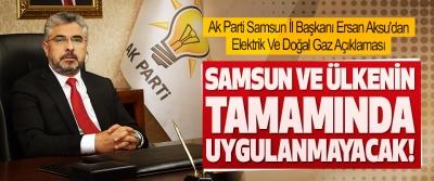 Ak Parti Samsun İl Başkanı Ersan Aksu'dan Elektrik Ve Doğal Gaz Açıklaması