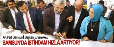 AK Parti Samsun İl Başkanı Ersan Aksu: Samsun'da istihdam hızla artıyor!