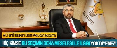 AK Parti Samsun İl Başkanı Ersan Aksu; Hiç kimse bu seçimin beka meselesi ile ilgisi yok diyemez!