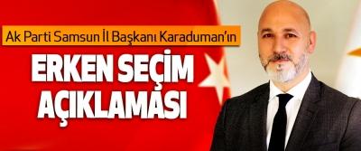 Ak Parti Samsun İl Başkanı Karaduman'ın Erken Seçim Açıklaması