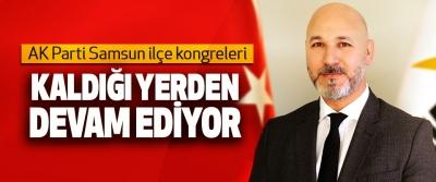 AK Parti Samsun ilçe kongreleri kaldığı yerden devam ediyor…