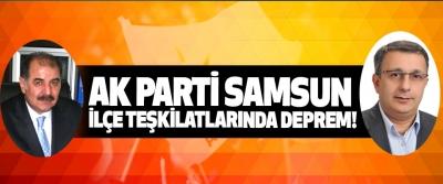 Ak parti samsun ilçe teşkilatlarında deprem!