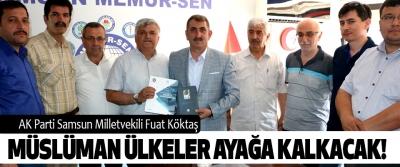 AK Parti Samsun Milletvekili Fuat Köktaş: Müslüman Ülkeler Ayağa Kalkacak!