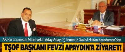 AK Parti Samsun Milletvekili Aday Adayı 15 Temmuz Gazisi Hakan Karaduman'dan TŞOF Başkanı Fevzi Apaydın'a Ziyaret!