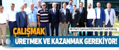 AK Parti Samsun Milletvekili Fuat Köktaş: Çalışmak, Üretmek Ve Kazanmak Gerekiyor!
