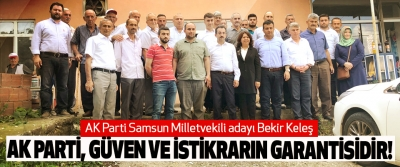 AK Parti Samsun Milletvekili adayı Bekir Keleş : Ak parti, güven ve istikrarın garantisidir!