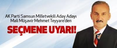 AK Parti Samsun Milletvekili Aday Adayı Mali Müşavir Mehmet Teyyare'den Seçmene uyarı!