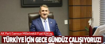 AK Parti Samsun Milletvekili Fuat Köktaş Türkiye İçin Gece Gündüz Çalışıyoruz!