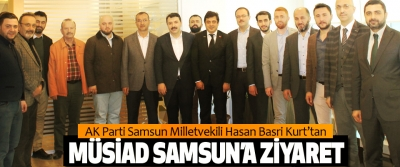 AK Parti Samsun Milletvekili Hasan Basri Kurt'tan MÜSİAD Samsun'a Ziyaret