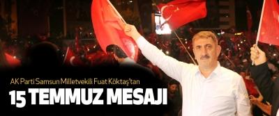 AK Parti Samsun Milletvekili Fuat Köktaş'tan 15 temmuz mesajı