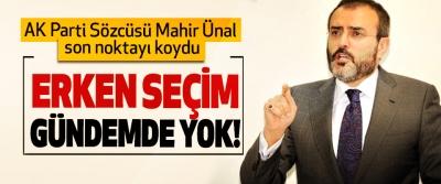 AK Parti Sözcüsü Mahir Ünal son noktayı koydu; Erken seçim gündemde yok!