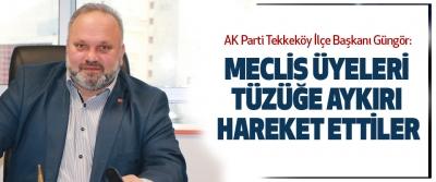 AK Parti Tekkeköy İlçe Başkanı Güngör:Meclis Üyeleri Tüzüğe Aykırı Hareket Ettiler