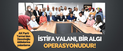 AK Parti Terme'den Davutoğlu İddialarına Yalanlama