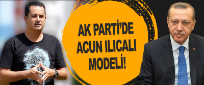 Ak Parti'de Acun Ilıcalı Modeli!