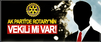 Ak Parti'de Rotary'nin vekili mi var!