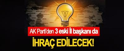 AK Parti'den 3 eski İl başkanı da  İhraç edilecek!