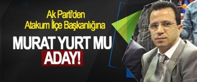 Ak Parti'den Atakum İlçe Başkanlığına Murat Yurt mu aday!