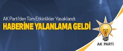 AK Parti'den Tüm Etkinlikler Yasaklandı Haberine Yalanlama Geldi