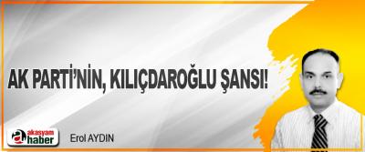 Ak Parti'nin, Kılıçdaroğlu şansı!