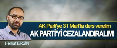AK Parti'ye 31 Mart'ta ders verelim, AK Parti'yi Cezalandıralım!