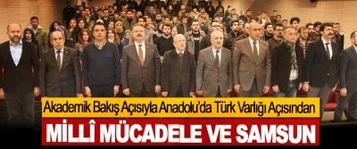 Akademik Bakış Açısıyla Anadolu'da Türk Varlığı Açısından Millî Mücadele Ve Samsun
