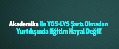 Akademiks ile YGS-LYS Şartı Olmadan Yurtdışında Eğitim Hayal Değil!