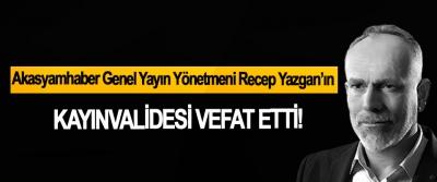 Akasyamhaber Genel Yayın Yönetmeni Recep Yazgan'ın Kayınvalidesi vefat etti!