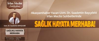 Akasyamhaber Yazarı Uzm. Dr. Saadettin Bayçelebi İrfan Meclisi Sohbetlerinde