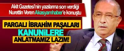 Akit Gazetesi'nin yazılarına son verdiği Nurettin Veren Akasyamhaber'e konuştu