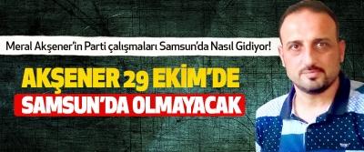 Akşener 29 Ekim'de Samsun'da Olmayacak