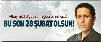 Albayrak 28 Şubat mağdurlarını yazdı: Bu son 28 şubat olsun!