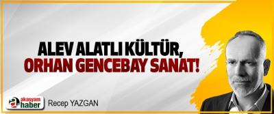 Alev Alatlı kültür, Orhan Gencebay sanat!
