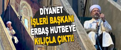 Ali Erbaş Hutbeye Kılıçla Çıktı!