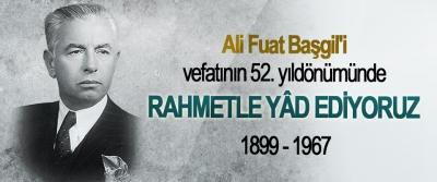 Ali Fuat Başgil'i, vefatının 52. yıldönümünde Rahmetle Yâd Ediyoruz