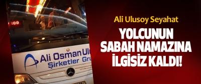 Ali Ulusoy Seyahat Yolcunun Sabah Namazına İlgisiz Kaldı!