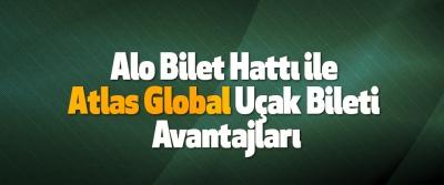 Alo Bilet Hattı ile Atlas Global Uçak Bileti Avantajları