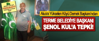 Alucra Yükselen Köyü Dernek Başkanı'ndan Terme belediye başkanı Şenol Kul'a tepki!