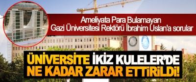 Ameliyata Para Bulamayan Gazi Üniversitesi  Rektörü İbrahim Uslan'a sorular