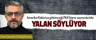 Amerika Rakka'ya götüreceği PKK'lıların sayısında bile Yalan Söylüyor