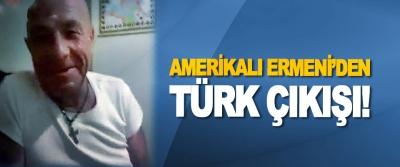 Amerikalı Ermeni'den Türk çıkışı!