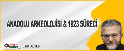 Anadolu Arkeolojisi & 1923 Süreci