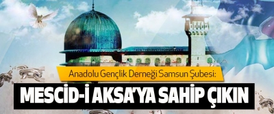 Anadolu Gençlik Derneği Samsun Şubesi:  Mescid-İ Aksa'ya sahip çıkın!