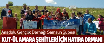 Anadolu Gençlik Derneği Samsun Şubesi Kut-Ül Amara Şehitleri İçin Hatıra Ormanı