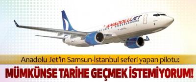 Anadolu Jet'in Samsun-İstanbul seferi yapan pilotu: Mümkünse tarihe geçmek istemiyorum!