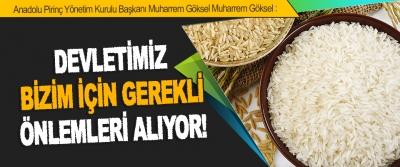 Anadolu Pirinç Yönetim Kurulu Başkanı Muharrem Göksel Muharrem Göksel: Devletimiz Bizim İçin Gerekli Önlemleri Alıyor!