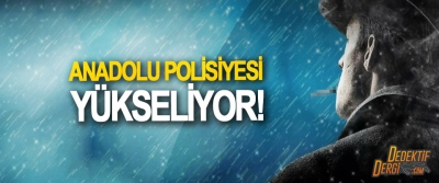 Anadolu polisiyesi yükseliyor!