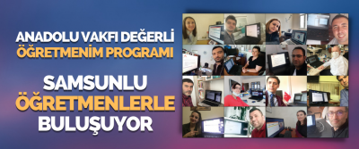Anadolu Vakfı Değerli Öğretmenim Programı Samsunlu Öğretmenlerle Buluşuyor