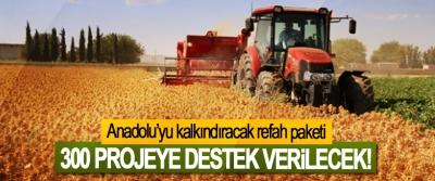 Anadolu'yu kalkındıracak refah paketi 300 Projeye Destek Verilecek!