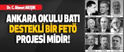 Ankara Okulu Batı Destekli Bir Fetö Projesi midir!